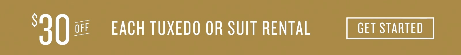 $40 Off Each Tuxedo or Suit Rental. Click to get started.